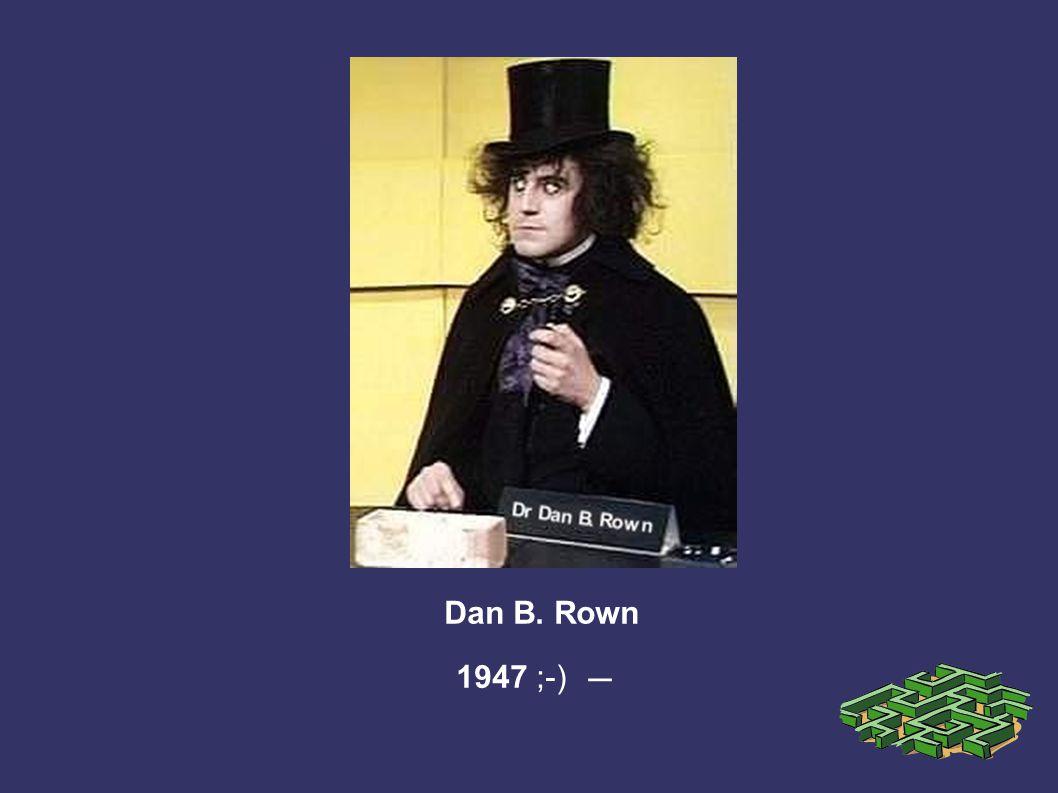 Dan B. Rown 1947 ;-) —