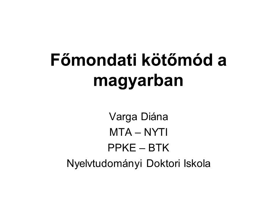 Főmondati kötőmód a magyarban Varga Diána MTA – NYTI PPKE – BTK Nyelvtudományi Doktori Iskola
