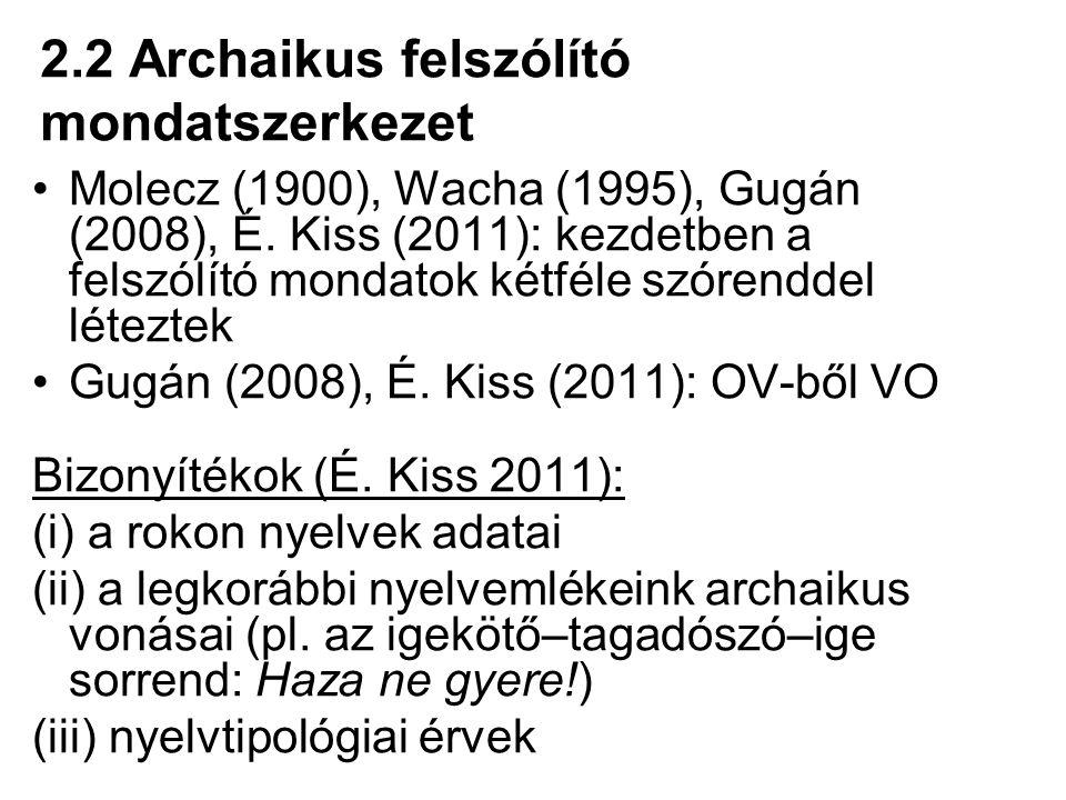 2.2 Archaikus felszólító mondatszerkezet Molecz (1900), Wacha (1995), Gugán (2008), É. Kiss (2011): kezdetben a felszólító mondatok kétféle szórenddel