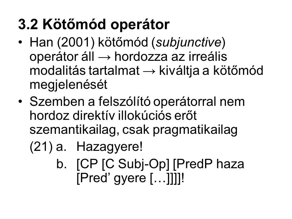 3.2 Kötőmód operátor Han (2001) kötőmód (subjunctive) operátor áll → hordozza az irreális modalitás tartalmat → kiváltja a kötőmód megjelenését Szembe