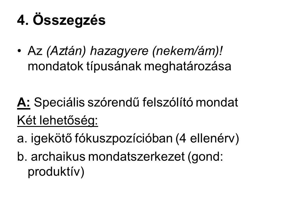 4. Összegzés Az (Aztán) hazagyere (nekem/ám)! mondatok típusának meghatározása A: Speciális szórendű felszólító mondat Két lehetőség: a. igekötő fókus