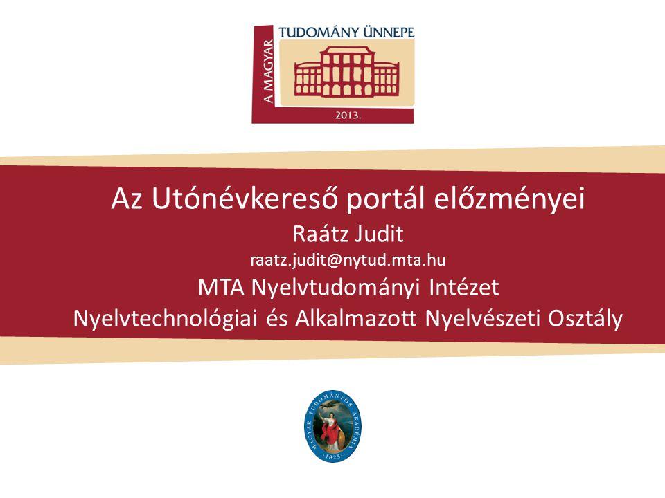 Az Utónévkereső portál előzményei Raátz Judit raatz.judit@nytud.mta.hu MTA Nyelvtudományi Intézet Nyelvtechnológiai és Alkalmazott Nyelvészeti Osztály