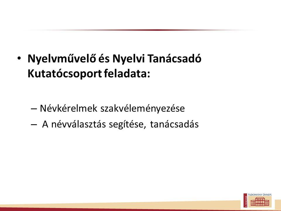 Nyelvművelő és Nyelvi Tanácsadó Kutatócsoport feladata: – Névkérelmek szakvéleményezése – A névválasztás segítése, tanácsadás