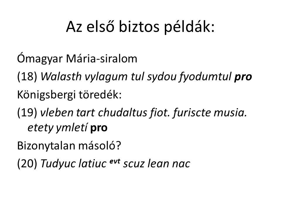 Az első biztos példák: Ómagyar Mária-siralom (18) Walasth vylagum tul sydou fyodumtul pro Königsbergi töredék: (19) vleben tart chudaltus fiot.