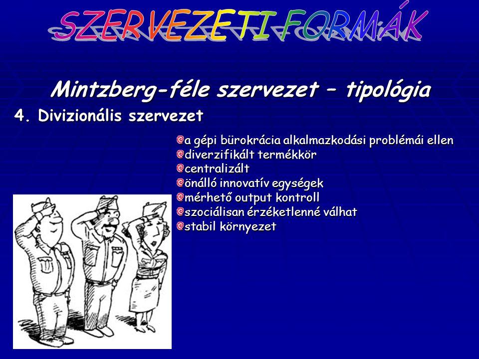 Mintzberg-féle szervezet – tipológia 4. Divizionális szervezet a gépi bürokrácia alkalmazkodási problémái ellen diverzifikált termékkör centralizált ö