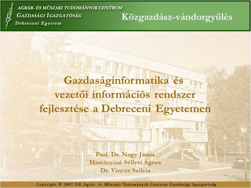 Prof. Dr. Nagy János Harsányiné Séllyei Ágnes Dr. Vincze Szilvia Gazdaságinformatika és vezetői információs rendszer fejlesztése a Debreceni Egyetemen