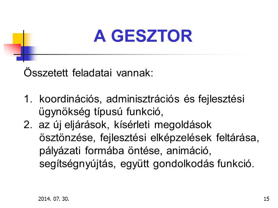 2014. 07. 30.15 A GESZTOR Összetett feladatai vannak: 1.koordinációs, adminisztrációs és fejlesztési ügynökség típusú funkció, 2. az új eljárások, kís