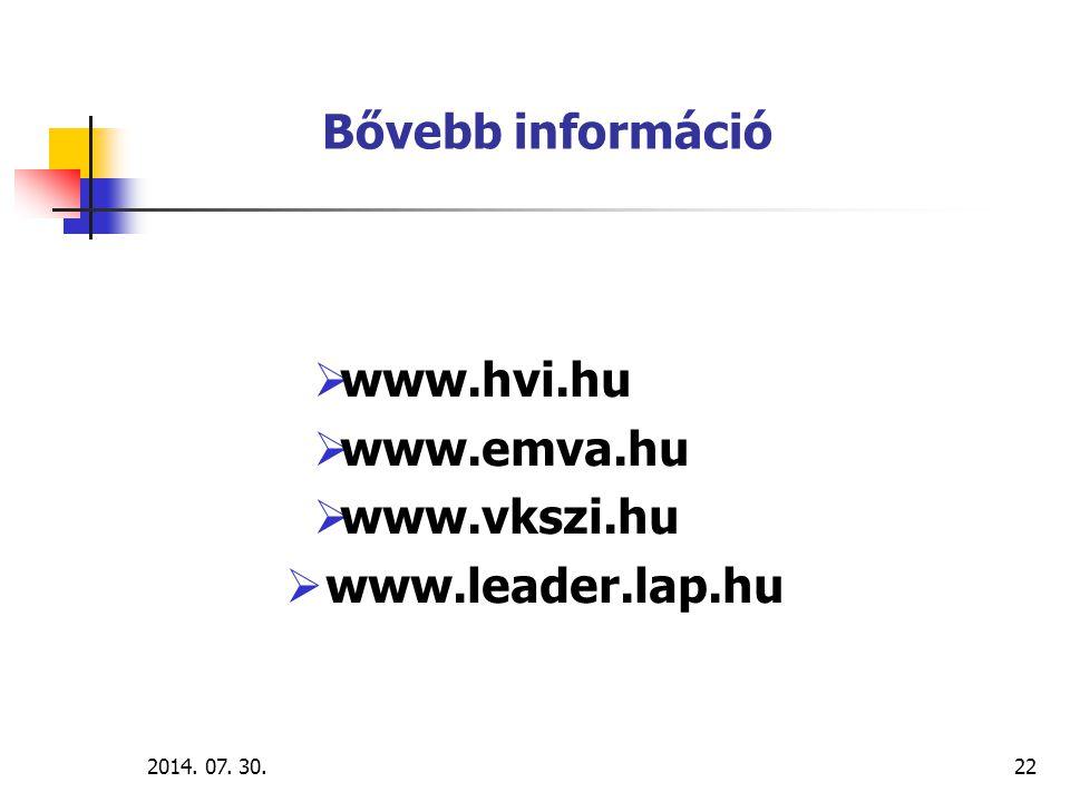 2014. 07. 30.22 Bővebb információ  www.hvi.hu  www.emva.hu  www.vkszi.hu  www.leader.lap.hu