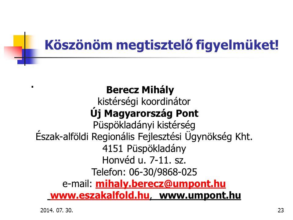 Köszönöm megtisztelő figyelmüket!. 2014. 07. 30.23 Berecz Mihály kistérségi koordinátor Új Magyarország Pont Püspökladányi kistérség Észak-alföldi Reg