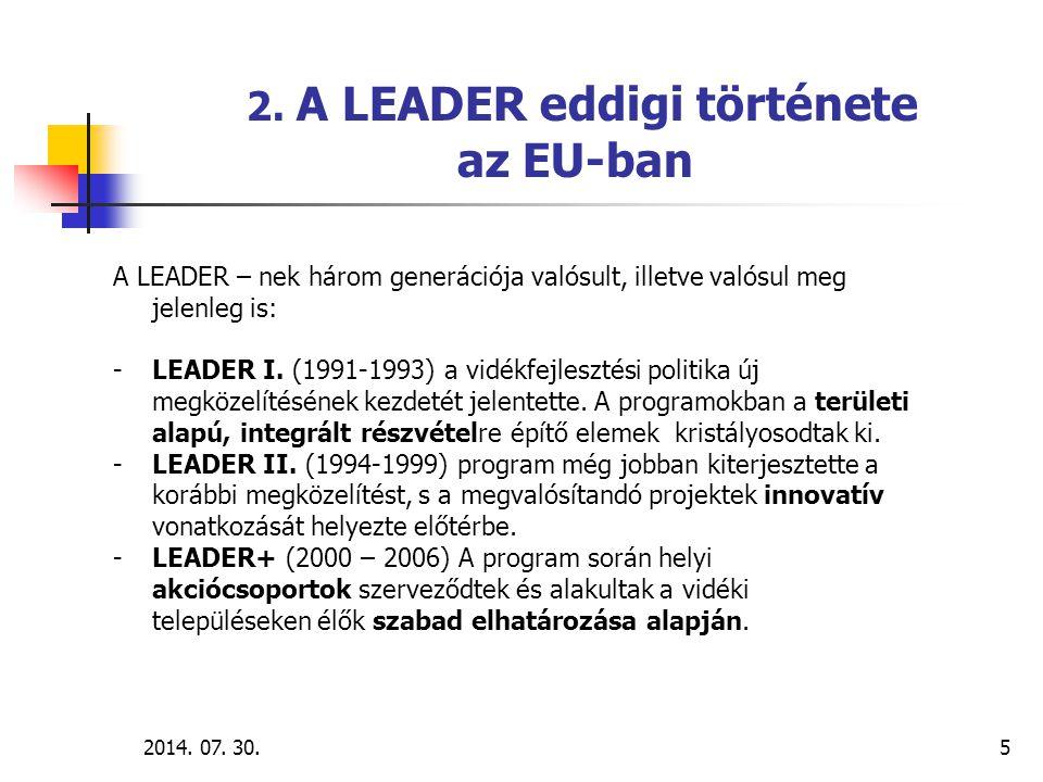 2014. 07. 30.5 2. A LEADER eddigi története az EU-ban A LEADER – nek három generációja valósult, illetve valósul meg jelenleg is: -LEADER I. (1991-199