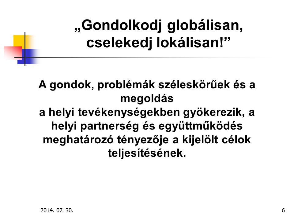 """2014. 07. 30.6 """"Gondolkodj globálisan, cselekedj lokálisan!"""" A gondok, problémák széleskörűek és a megoldás a helyi tevékenységekben gyökerezik, a hel"""