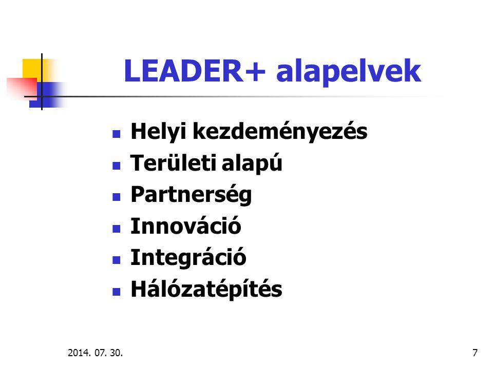 2014. 07. 30.7 LEADER+ alapelvek Helyi kezdeményezés Területi alapú Partnerség Innováció Integráció Hálózatépítés