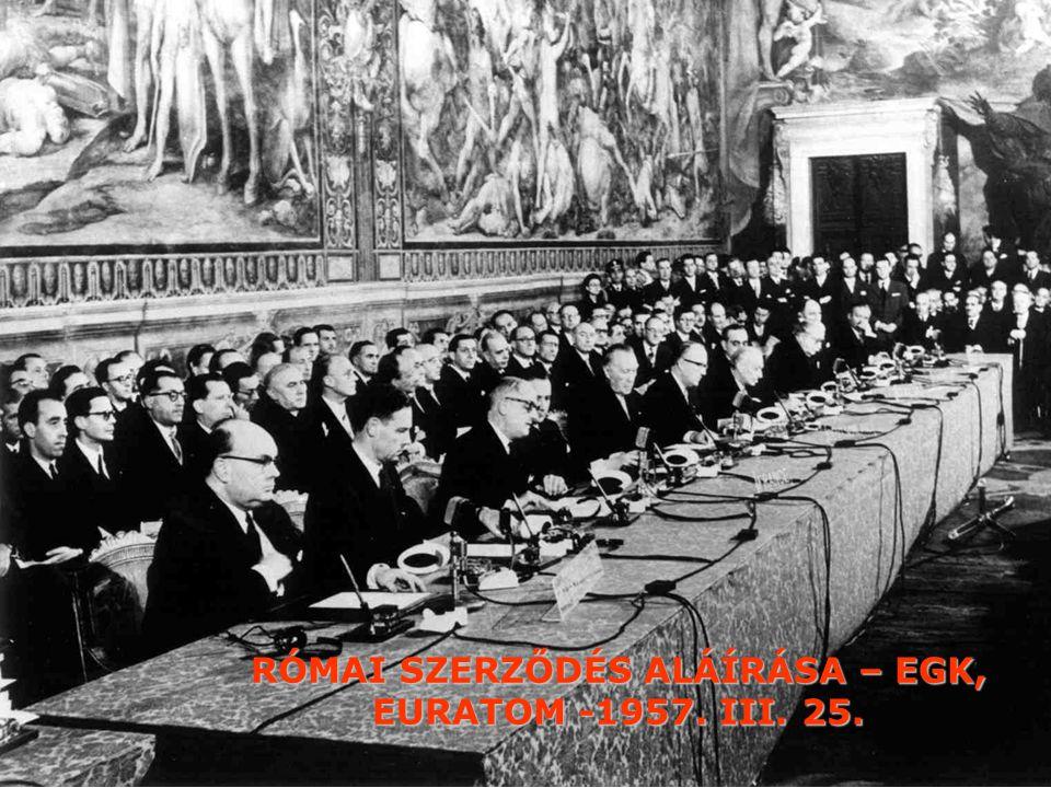 RÓMAI SZERZŐDÉS ALÁÍRÁSA – EGK, EURATOM -1957. III. 25.
