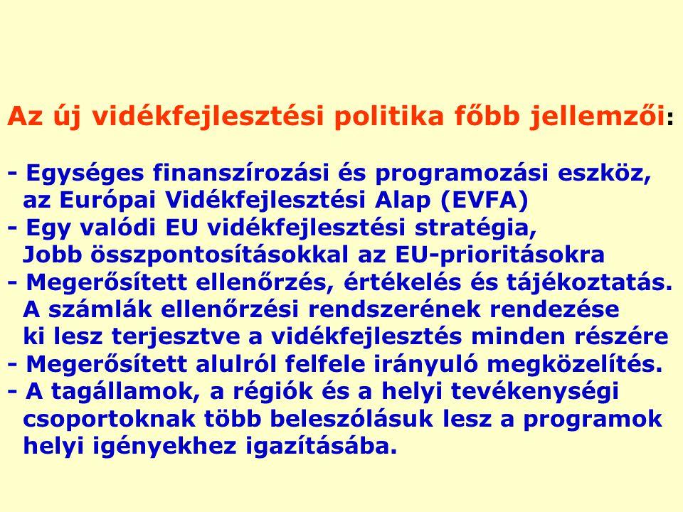 Az új vidékfejlesztési politika főbb jellemzői : - Egységes finanszírozási és programozási eszköz, az Európai Vidékfejlesztési Alap (EVFA) - Egy valódi EU vidékfejlesztési stratégia, Jobb összpontosításokkal az EU-prioritásokra - Megerősített ellenőrzés, értékelés és tájékoztatás.