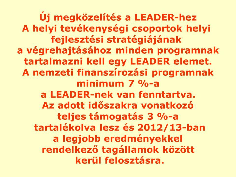 Új megközelítés a LEADER-hez A helyi tevékenységi csoportok helyi fejlesztési stratégiájának a végrehajtásához minden programnak tartalmazni kell egy LEADER elemet.