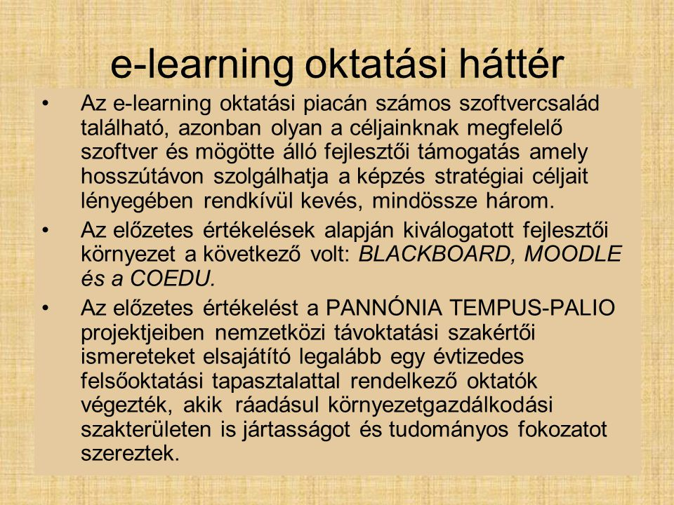 e-learning oktatási háttér Az e-learning oktatási piacán számos szoftvercsalád található, azonban olyan a céljainknak megfelelő szoftver és mögötte ál