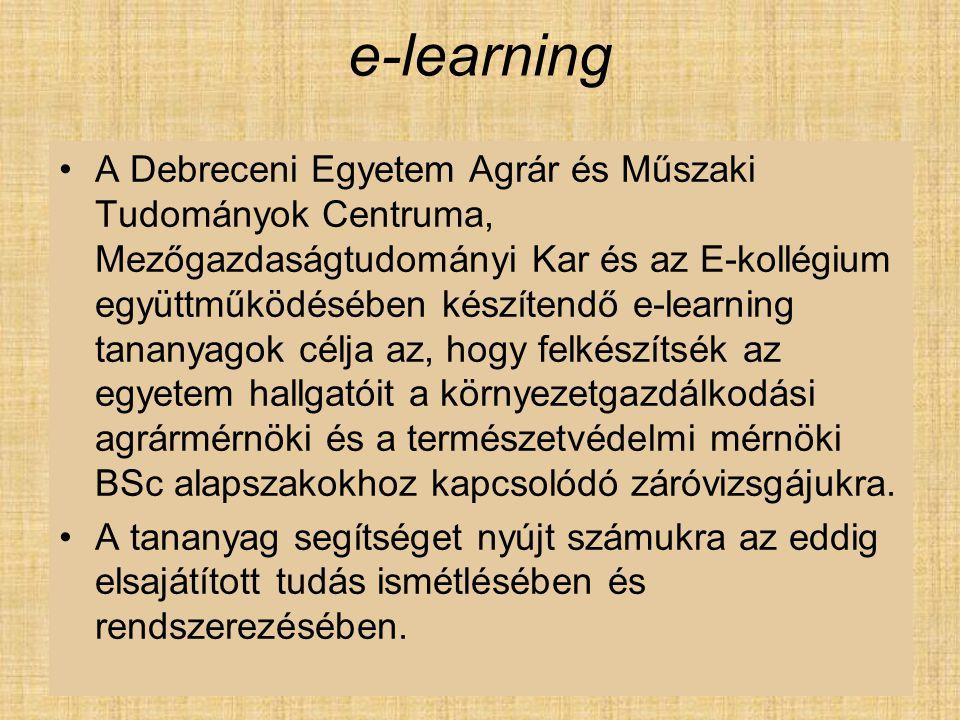 e-learning A Debreceni Egyetem Agrár és Műszaki Tudományok Centruma, Mezőgazdaságtudományi Kar és az E-kollégium együttműködésében készítendő e-learni