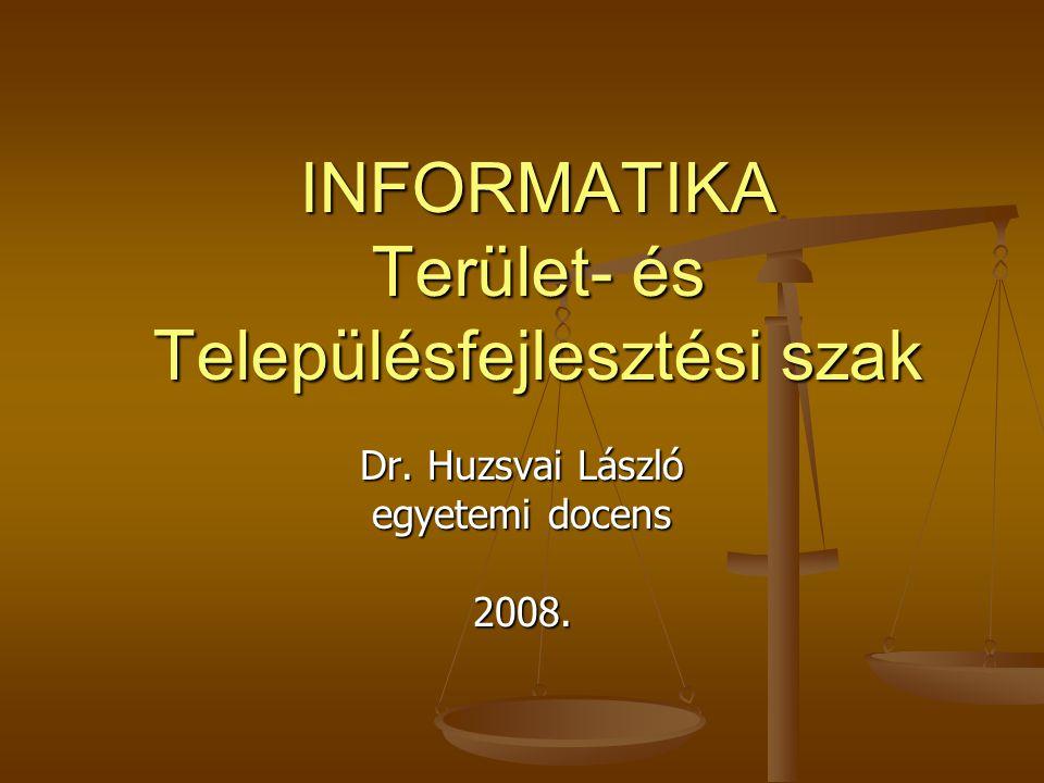 INFORMATIKA Terület- és Településfejlesztési szak Dr. Huzsvai László egyetemi docens 2008.