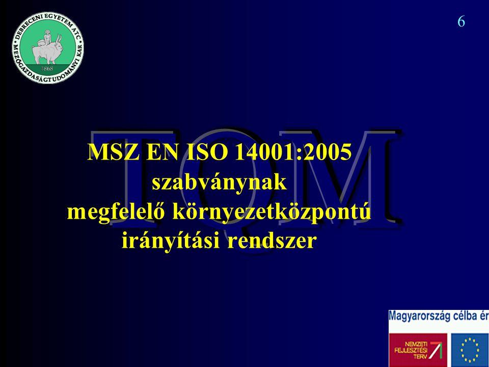 7 Folyamatos fejlesztés Környezeti politika Tervezés Bevezetés és működtetés Ellenőrzés Vezetőségi átvizsgálás MSZ EN ISO 14001:2005 szabvány felépítése