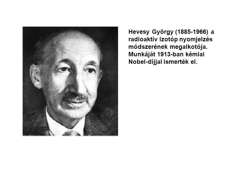 Hevesy György (1885-1966) a radioaktív izotóp nyomjelzés módszerének megalkotója. Munkáját 1913-ban kémiai Nobel-díjjal ismerték el.