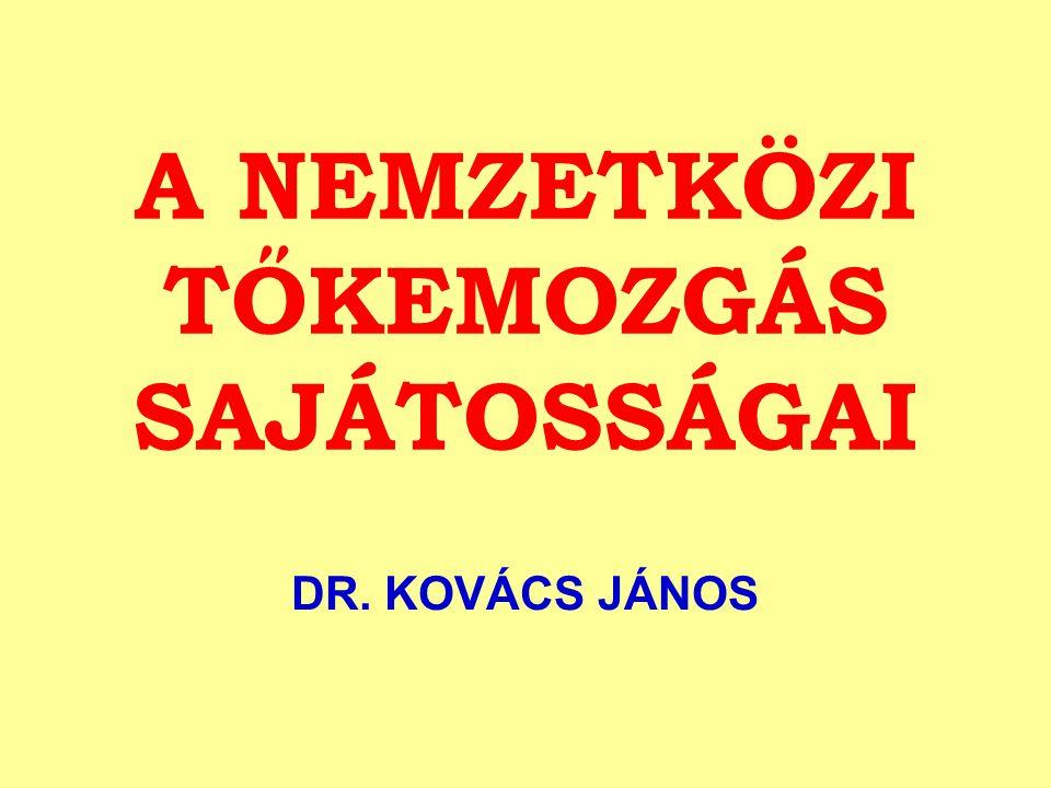 A NEMZETKÖZI TŐKEMOZGÁS SAJÁTOSSÁGAI DR. KOVÁCS JÁNOS