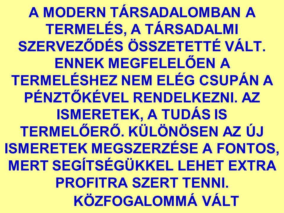 A MODERN TÁRSADALOMBAN A TERMELÉS, A TÁRSADALMI SZERVEZŐDÉS ÖSSZETETTÉ VÁLT.