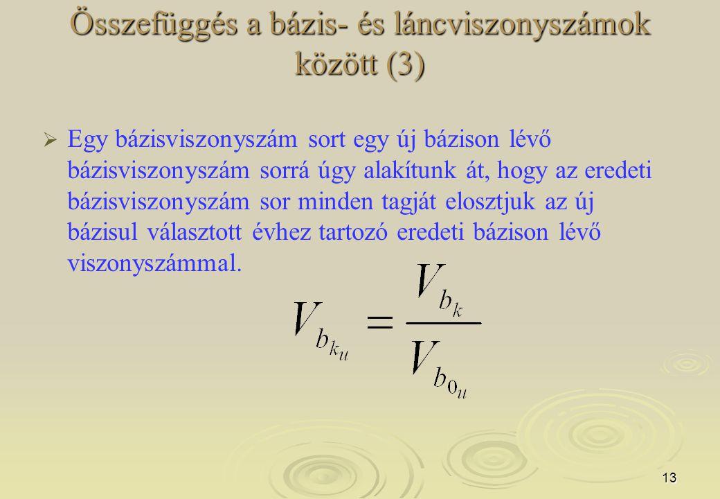 13 Összefüggés a bázis- és láncviszonyszámok között (3)   Egy bázisviszonyszám sort egy új bázison lévő bázisviszonyszám sorrá úgy alakítunk át, hog