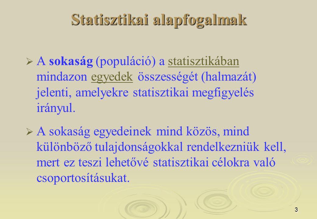 3 Statisztikai alapfogalmak   A sokaság (populáció) a statisztikában mindazon egyedek összességét (halmazát) jelenti, amelyekre statisztikai megfigy