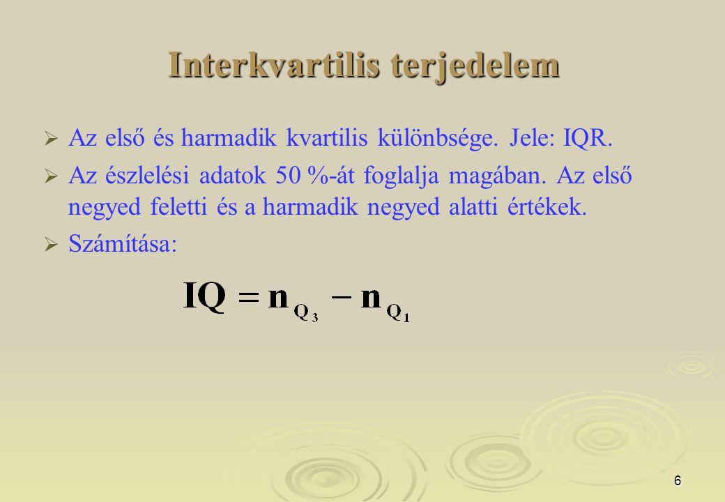6 Interkvartilis terjedelem   Az első és harmadik kvartilis különbsége. Jele: IQR.   Az észlelési adatok 50 %-át foglalja magában. Az első negyed