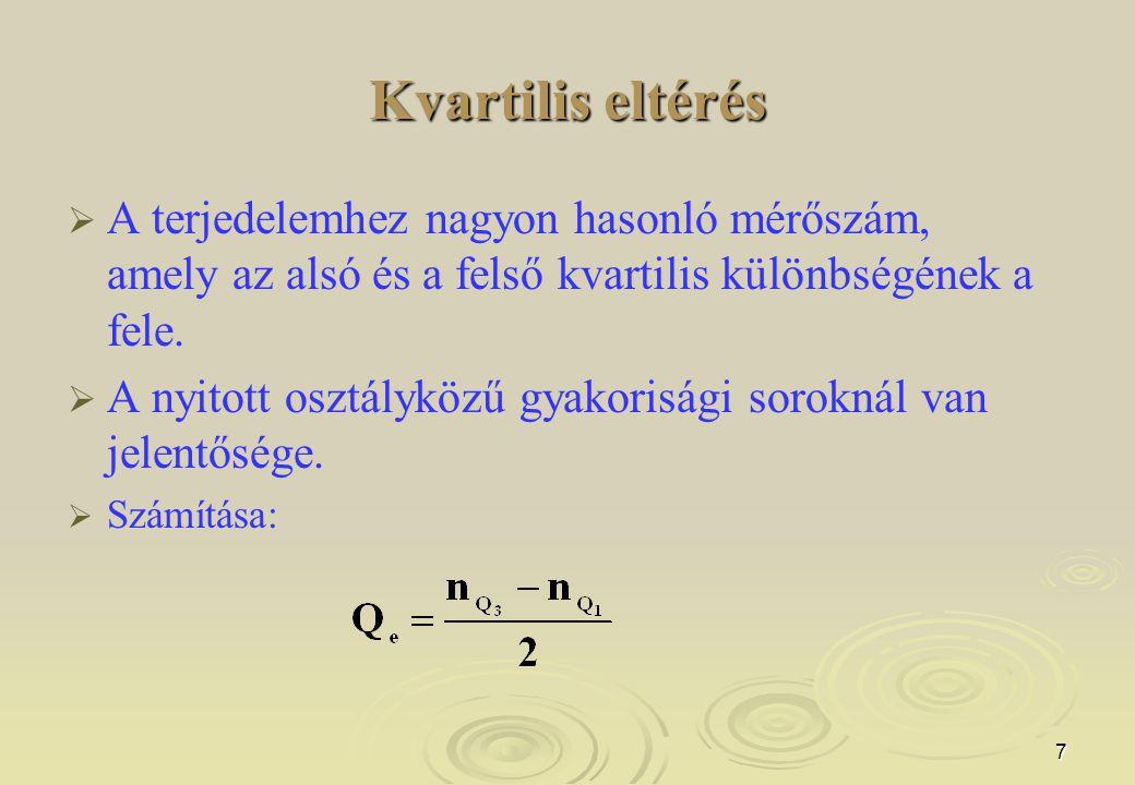 7 Kvartilis eltérés   A terjedelemhez nagyon hasonló mérőszám, amely az alsó és a felső kvartilis különbségének a fele.   A nyitott osztályközű gy