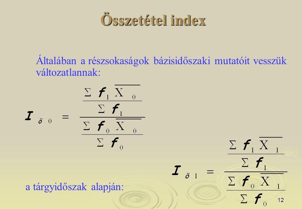 12 Összetétel index Összetétel index Általában a részsokaságok bázisidőszaki mutatóit vesszük változatlannak: a tárgyidőszak alapján: