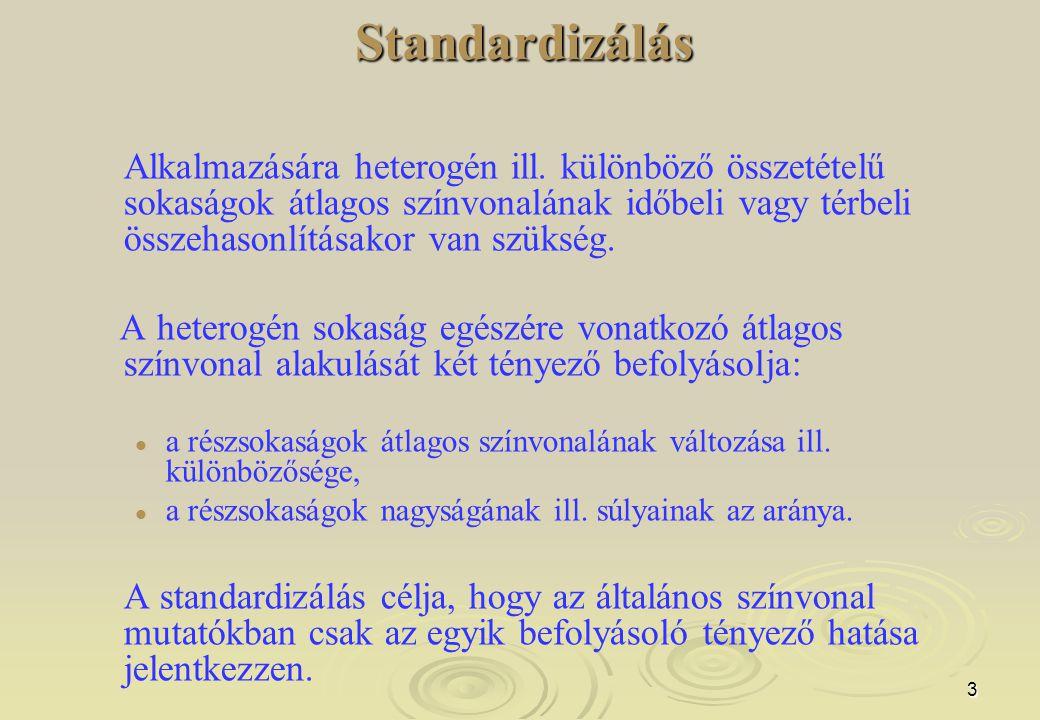 3Standardizálás Alkalmazására heterogén ill. különböző összetételű sokaságok átlagos színvonalának időbeli vagy térbeli összehasonlításakor van szüksé