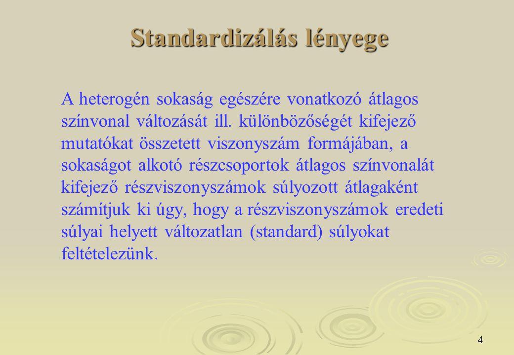 4 Standardizálás lényege A heterogén sokaság egészére vonatkozó átlagos színvonal változását ill. különbözőségét kifejező mutatókat összetett viszonys