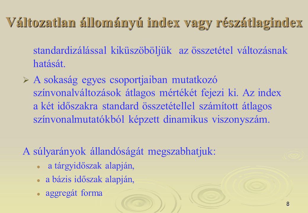 8 Változatlan állományú index vagy részátlagindex standardizálással kiküszöböljük az összetétel változásnak hatását.   A sokaság egyes csoportjaiban