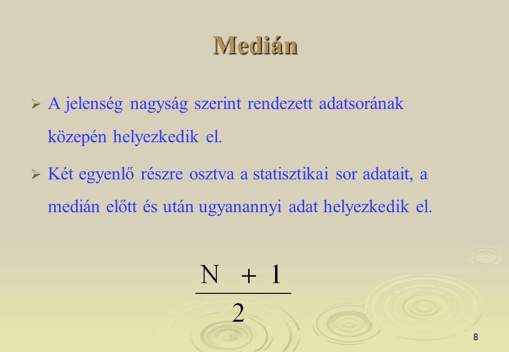 9 Medián   Páratlan tagszámú értéksor esetén: középső elem   Páros tagszámú értéksor esetén: két középső tag számtani átlaga   Az észlelési adatok bármely tetszőleges számtól számított abszolút eltérése közül a mediántól számított eltérések abszolút értéke a legkisebb.
