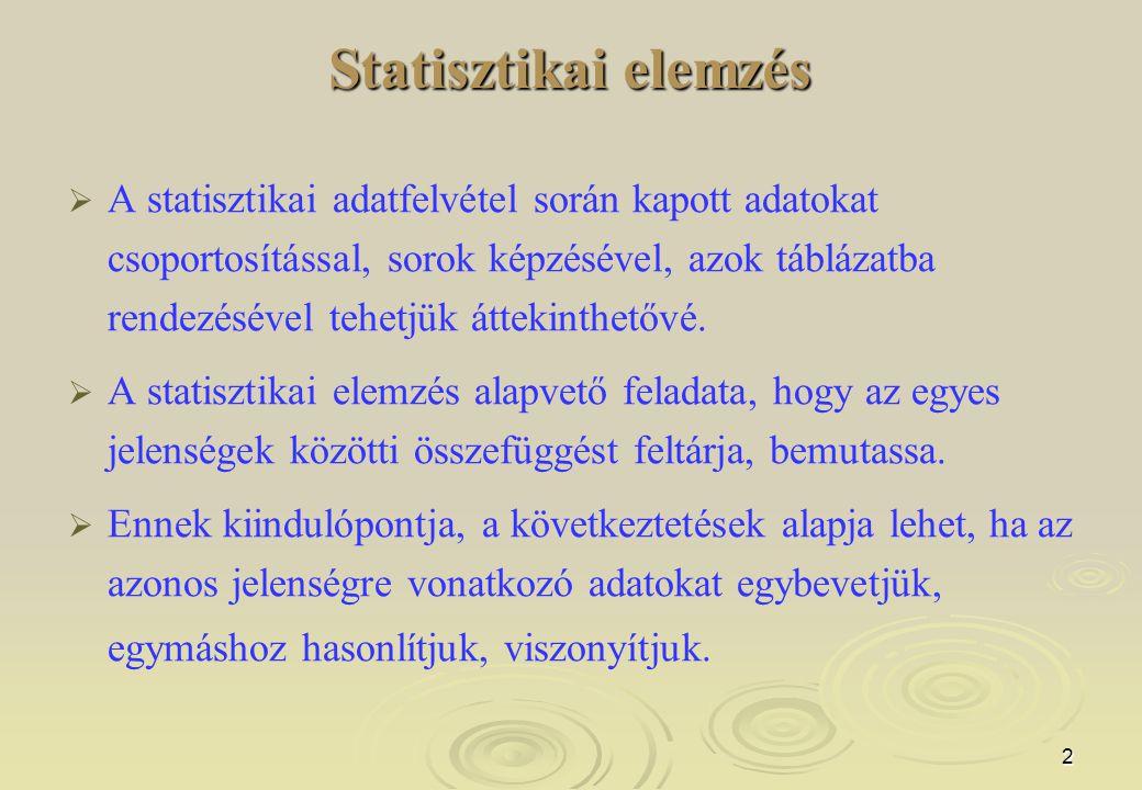 2 Statisztikai elemzés   A statisztikai adatfelvétel során kapott adatokat csoportosítással, sorok képzésével, azok táblázatba rendezésével tehetjük áttekinthetővé.