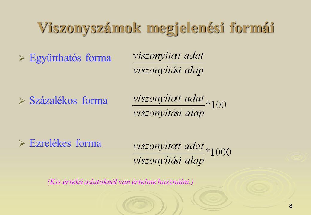 8 Viszonyszámok megjelenési formái   Együtthatós forma   Százalékos forma   Ezrelékes forma (Kis értékű adatoknál van értelme használni.)