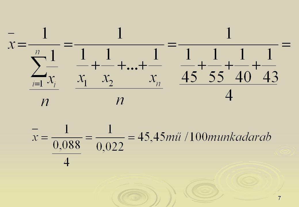 18 Az átlagszámítás   A jelenség természete, a vizsgálat célja határozza meg a számítandó átlag típusát.