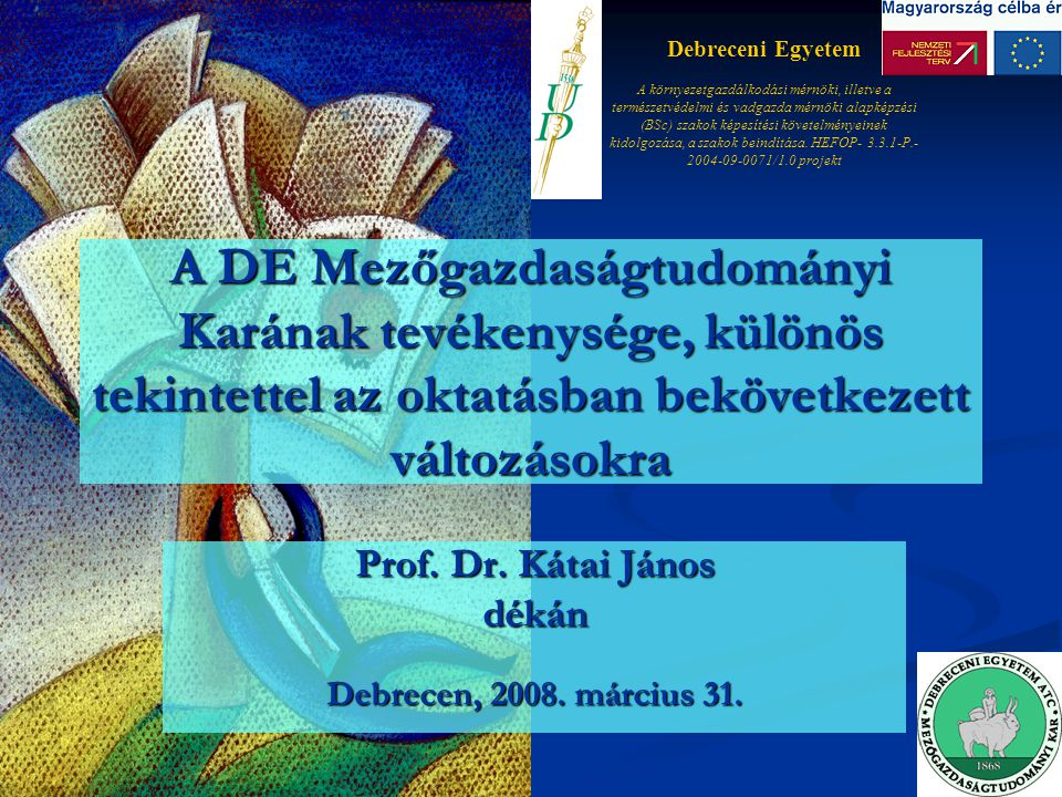 Debreceni Egyetem A környezetgazdálkodási mérnöki, illetve a természetvédelmi és vadgazda mérnöki alapképzési (BSc) szakok képesítési követelményeinek