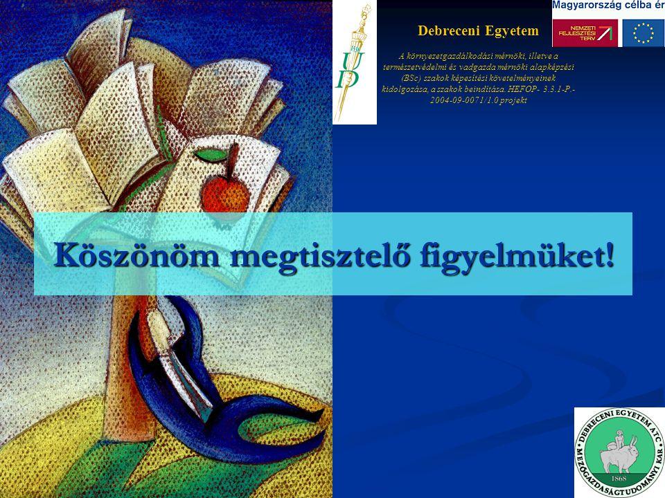 Köszönöm megtisztelő figyelmüket! Debreceni Egyetem A környezetgazdálkodási mérnöki, illetve a természetvédelmi és vadgazda mérnöki alapképzési (BSc)