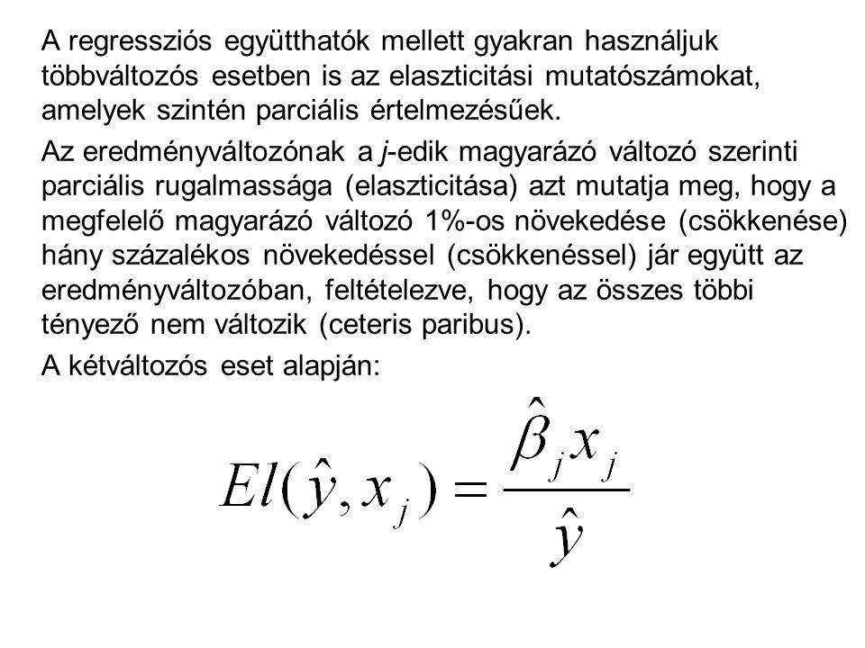 A regressziós együtthatók mellett gyakran használjuk többváltozós esetben is az elaszticitási mutatószámokat, amelyek szintén parciális értelmezésűek.