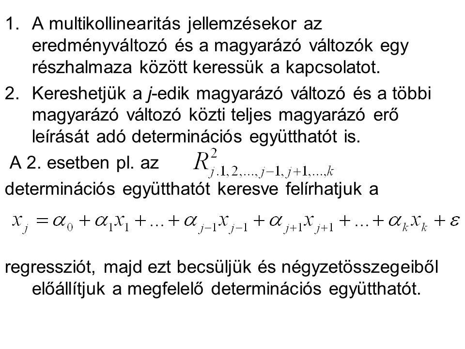 1.A multikollinearitás jellemzésekor az eredményváltozó és a magyarázó változók egy részhalmaza között keressük a kapcsolatot. 2.Kereshetjük a j-edik