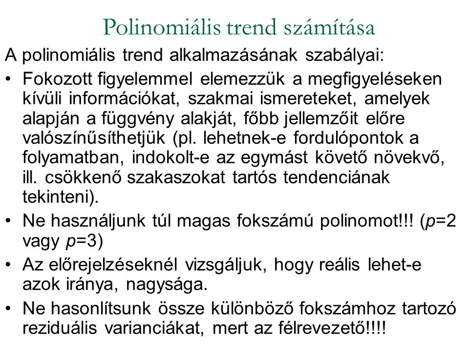 A polinomiális trend alkalmazásának szabályai: Fokozott figyelemmel elemezzük a megfigyeléseken kívüli információkat, szakmai ismereteket, amelyek ala