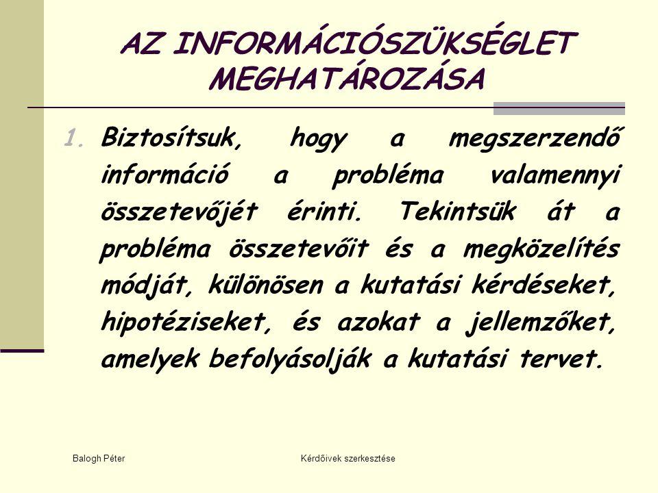 Balogh Péter Kérdőivek szerkesztése AZ INFORMÁCIÓSZÜKSÉGLET MEGHATÁROZÁSA 1. Biztosítsuk, hogy a megszerzendő információ a probléma valamennyi összete