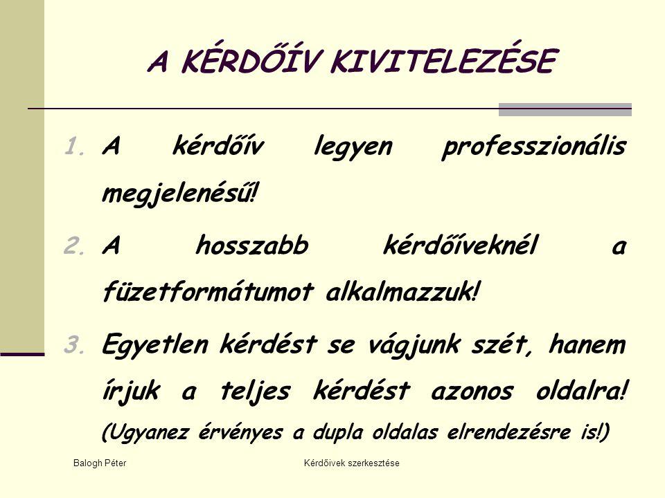 Balogh Péter Kérdőivek szerkesztése A KÉRDŐÍV KIVITELEZÉSE 1. A kérdőív legyen professzionális megjelenésű! 2. A hosszabb kérdőíveknél a füzetformátum