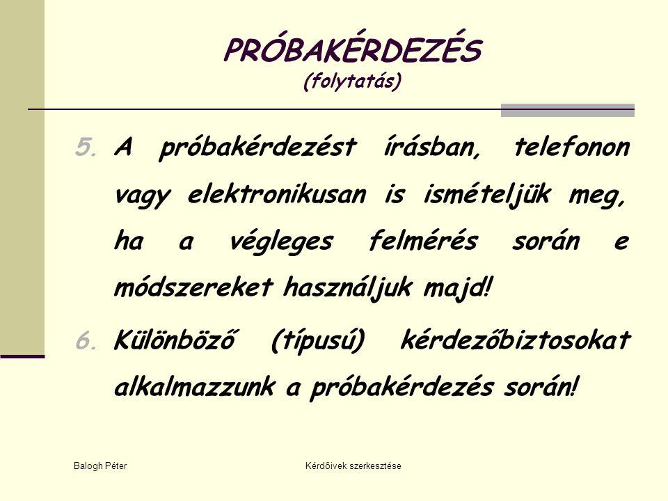 Balogh Péter Kérdőivek szerkesztése PRÓBAKÉRDEZÉS (folytatás) 5. A próbakérdezést írásban, telefonon vagy elektronikusan is ismételjük meg, ha a végle