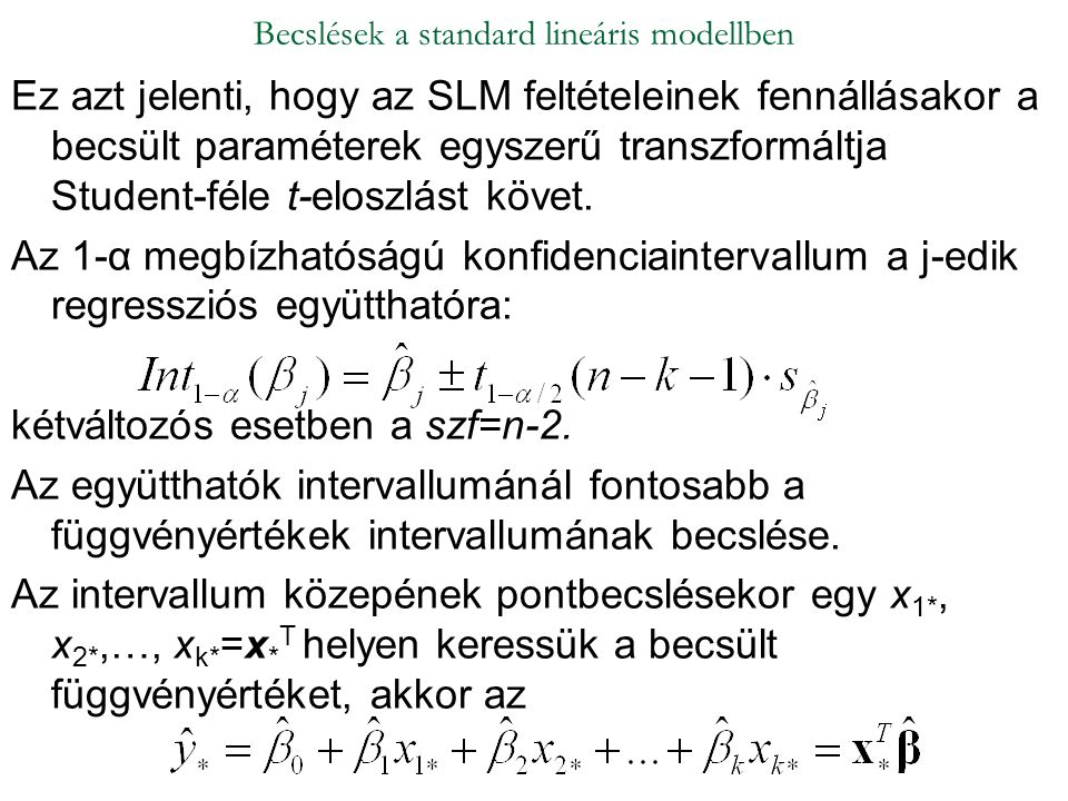 Ez azt jelenti, hogy az SLM feltételeinek fennállásakor a becsült paraméterek egyszerű transzformáltja Student-féle t-eloszlást követ. Az 1-α megbízha