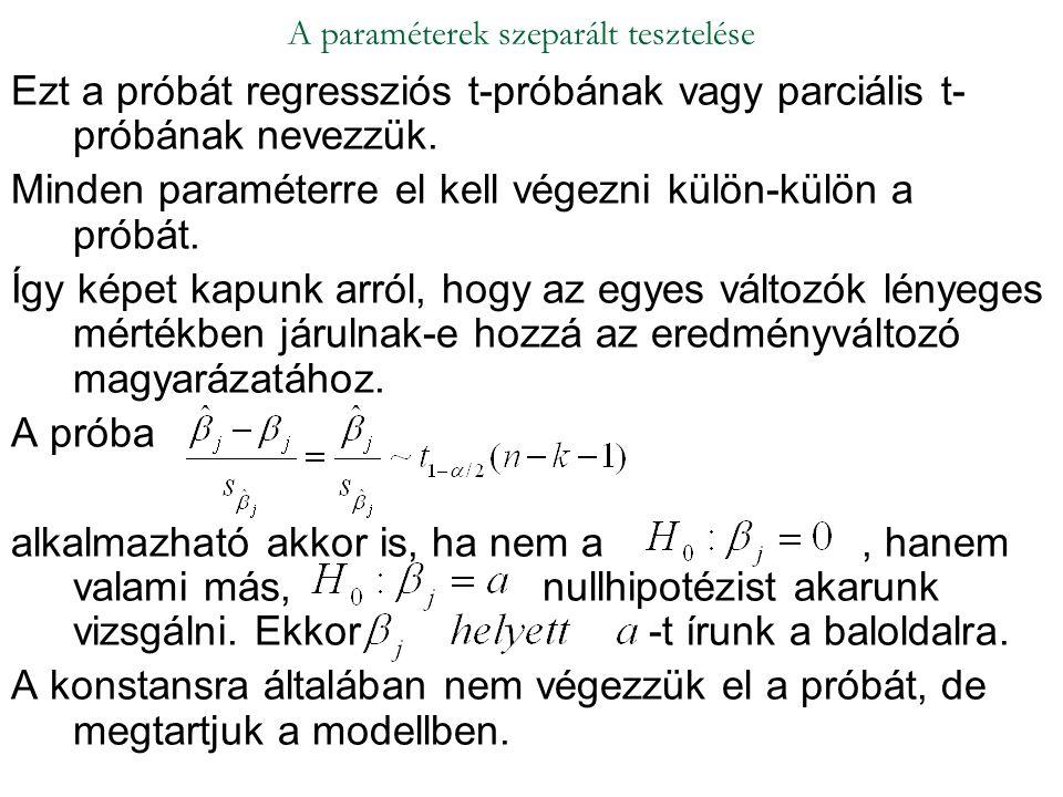 Ezt a próbát regressziós t-próbának vagy parciális t- próbának nevezzük. Minden paraméterre el kell végezni külön-külön a próbát. Így képet kapunk arr