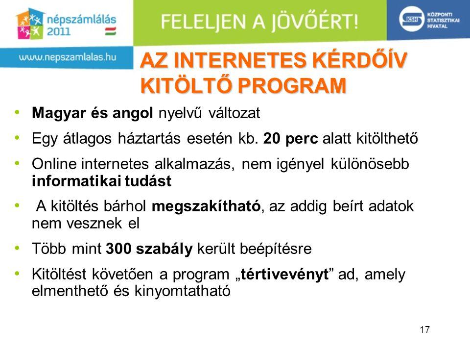 17 AZ INTERNETES KÉRDŐÍV KITÖLTŐ PROGRAM Magyar és angol nyelvű változat Egy átlagos háztartás esetén kb. 20 perc alatt kitölthető Online internetes a