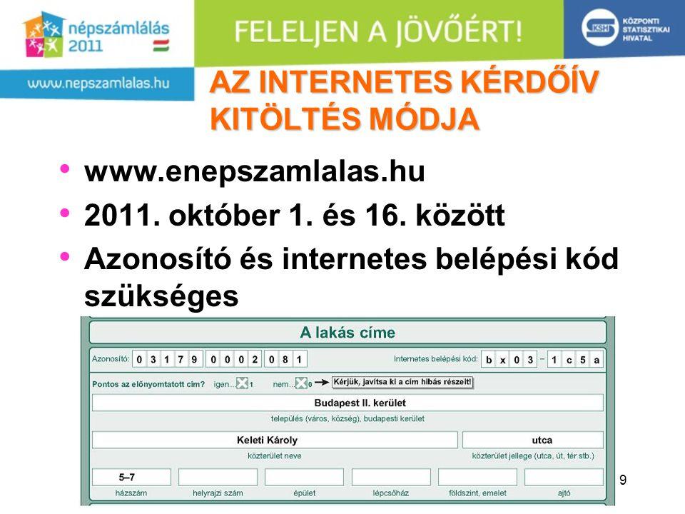 19 AZ INTERNETES KÉRDŐÍV KITÖLTÉS MÓDJA www.enepszamlalas.hu 2011. október 1. és 16. között Azonosító és internetes belépési kód szükséges